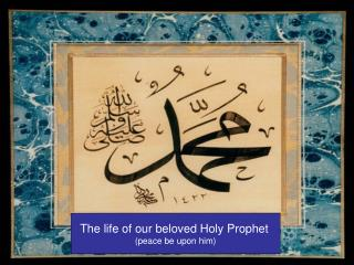 The life of our beloved Holy Prophet (peace be upon him)
