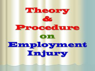 Theory &  Procedure  on Employment Injury