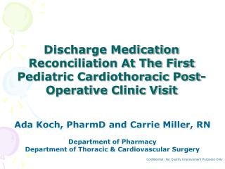 Ada Koch, PharmD and Carrie Miller, RN  Department of Pharmacy Department of Thoracic  Cardiovascular Surgery