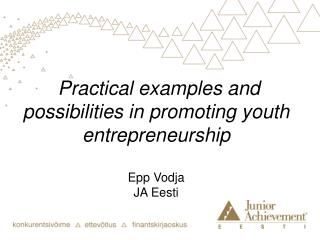 Practical examples and possibilities in promoting youth entrepreneurship Epp Vodja JA Eesti