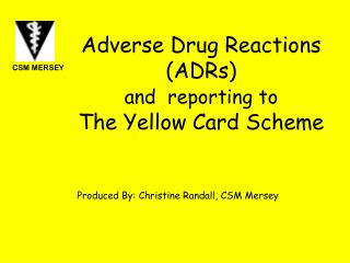A dverse  D rug  R eactions (ADRs)  and reporting to The Yellow Card Scheme