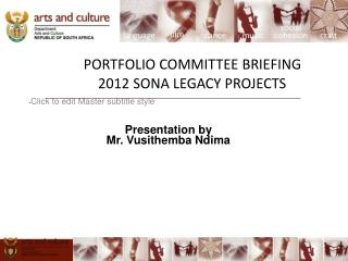 PORTFOLIO COMMITTEE BRIEFING 2012 SONA LEGACY PROJECTS