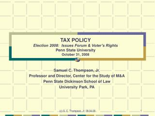 TAX POLICY Election 2008:  Issues Forum & Voter's Rights Penn State University October 31, 2008