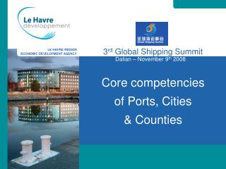 3 rd  Global Shipping Summit Core competencies of Ports, Cities & Counties