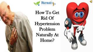 How To Get Rid Of Hypertension Problem Naturally At Home?