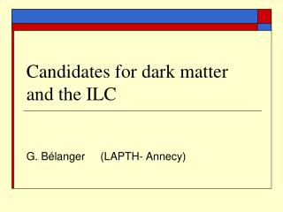 Candidates for dark matter and the ILC