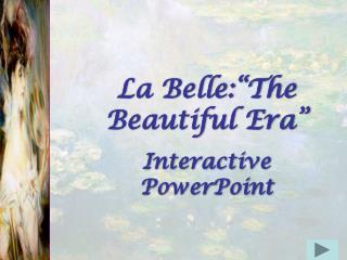 "La Belle:""The Beautiful Era"" Interactive PowerPoint"