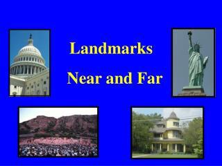 Landmarks Near and Far
