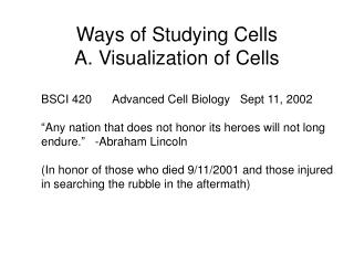 Ways of Studying Cells  A. Visualization of Cells