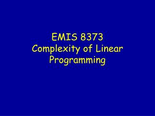 EMIS 8373 Complexity of Linear Programming