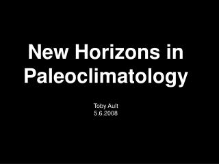 New Horizons in Paleoclimatology Toby Ault 5.6.2008