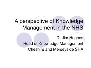 A perspective of Knowledge Management in the NHS