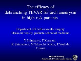 The efficacy of  debranching TEVAR for arch aneurysm  in high risk patients.