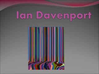 Ian Davenport is a British artist. He is 45 years old and he lives in London.