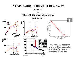 STAR Ready to move on to 7.7 GeV Bill Christie For The STAR Collaboration April 13, 2010.