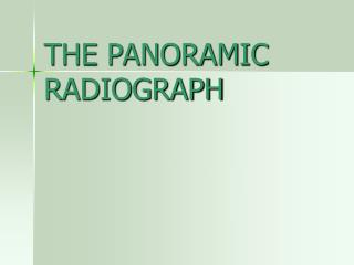 THE PANORAMIC RADIOGRAPH