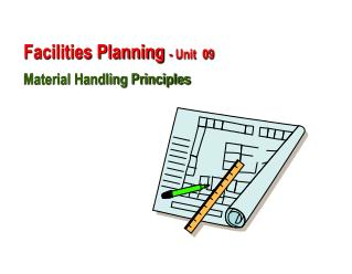 Facilities Planning  - Unit  09  Material Handling Principles