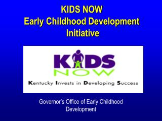 KIDS NOW Early Childhood Development  Initiative