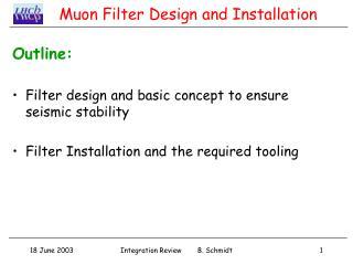 Muon Filter Design and Installation