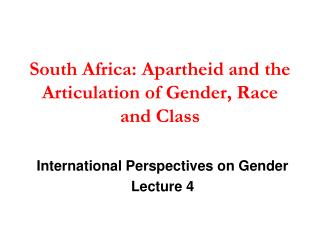 South Africa: Apartheid and the Articulation of Gender, Race and Class
