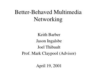 Better-Behaved Multimedia Networking