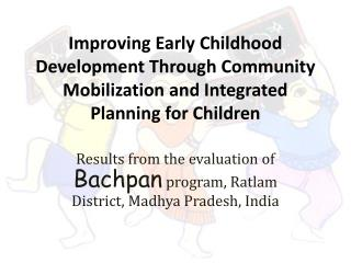 Results from the evaluation of  Bachpan  program,  Ratlam  District, Madhya Pradesh, India