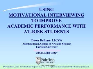 USING  MOTIVATIONAL INTERVIEWING  TO IMPROVE  ACADEMIC PERFORMANCE WITH  AT-RISK STUDENTS