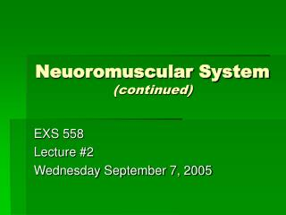 Neuoromuscular System (continued)