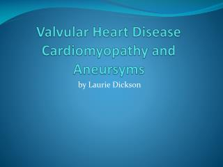 Valvular  Heart Disease Cardiomyopathy  and  Aneursyms