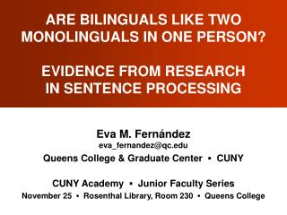 ARE BILINGUALS LIKE TWO MONOLINGUALS IN ONE PERSON?  EVIDENCE FROM RESEARCH IN SENTENCE PROCESSING