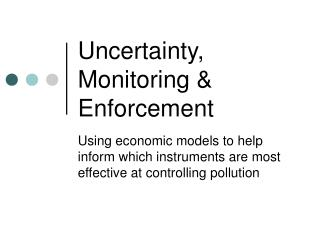 Uncertainty, Monitoring & Enforcement