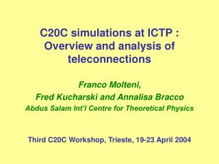 C20C simulations at ICTP :  Overview and analysis of teleconnections