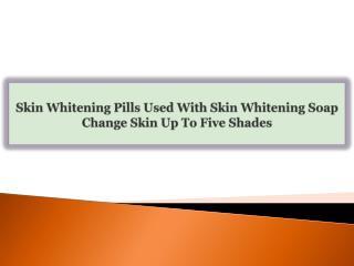 Skin Whitening Pills Used With Skin Whitening Soap Change Sk