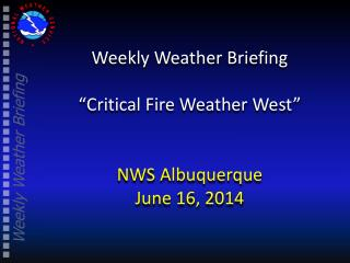 "Weekly Weather Briefing ""Critical Fire Weather West"" NWS Albuquerque June 16, 2014"