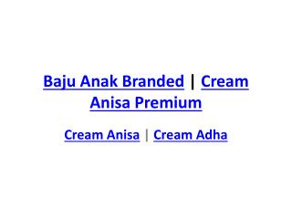 Baju Anak Branded | Cream Anisa | Cream Anisa Premium