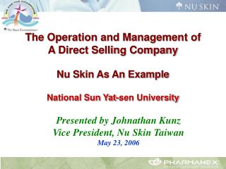 Presented by Johnathan Kunz Vice President, Nu Skin Taiwan May 23, 2006