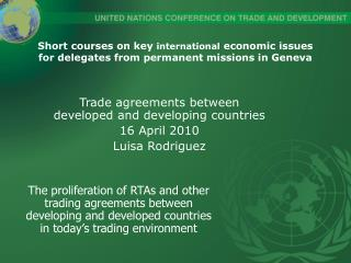 Trade agreements between developed and developing countries 16 April 2010 Luisa Rodriguez