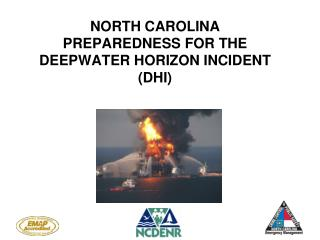 NORTH CAROLINA PREPAREDNESS FOR THE DEEPWATER HORIZON INCIDENT (DHI)