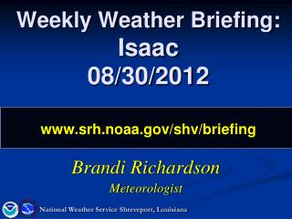 Weekly Weather Briefing: Isaac 08/30/2012 srh.noaa/shv/briefing