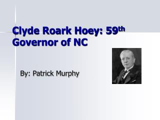 Clyde Roark Hoey: 59 th  Governor of NC