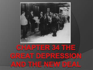CHAPTER 34 THE GREAT DEPRESSION AND THE NEW DEAL