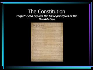The Constitution Target: I can explain the basic principles of the Constitution