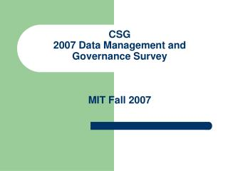 CSG  2007 Data Management and Governance Survey MIT Fall 2007