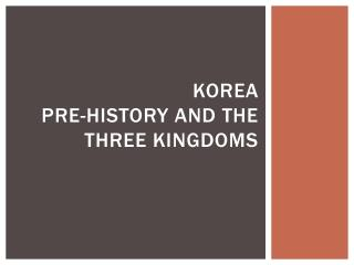 Korea Pre-History and the Three Kingdoms