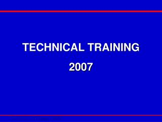 TECHNICAL TRAINING  2007