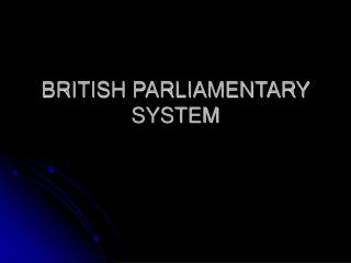 BRITISH PARLIAMENTARY SYSTEM
