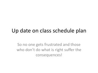 Up date on class schedule plan