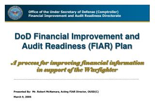 DoD Financial Improvement and Audit Readiness (FIAR) Plan A process for improving financial information in support of th
