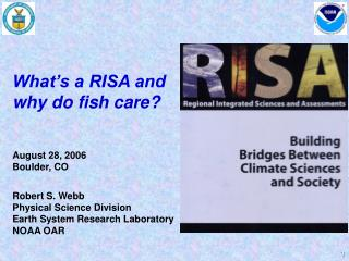 What's a RISA and why do fish care? August 28, 2006 Boulder, CO