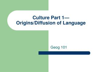 Culture Part 1— Origins/Diffusion of Language